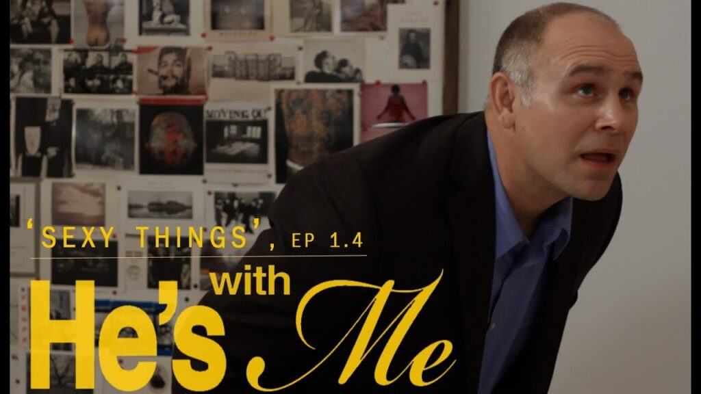 HE'S WITH ME, EP 1.4, 'SEXY THINGS'