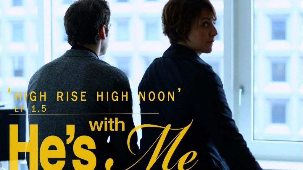 HE'S WITH ME, EP 1.5, 'HIGH RISE HIGH NOON'