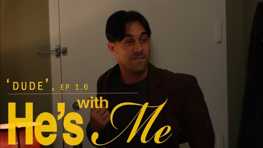 HE'S WITH ME, EP 1.6, 'DUDE'