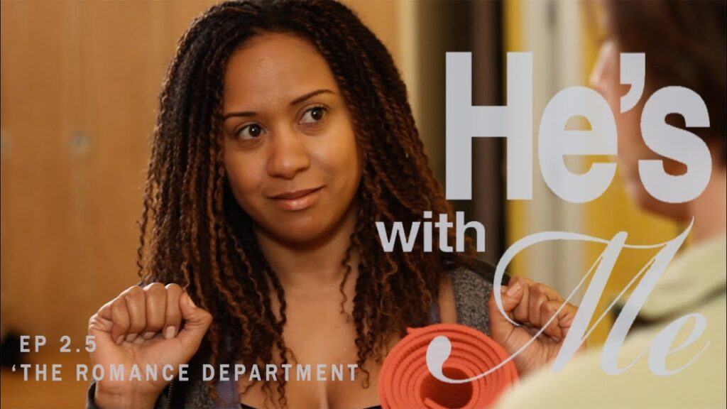 HE'S WITH ME, EP 2.5: 'THE ROMANCE DEPARTMENT'